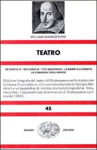 Teatro. Vol. 1: Re Enrico VIRiccardo IIITito AndronicoLa bisbetica domataLa commedia degli errori. - William Shakespeare - copertina