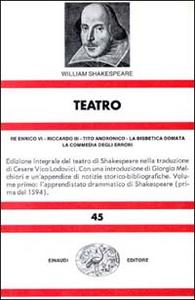 Libro Teatro. Vol. 1: Re Enrico VIRiccardo IIITito AndronicoLa bisbetica domataLa commedia degli errori. William Shakespeare