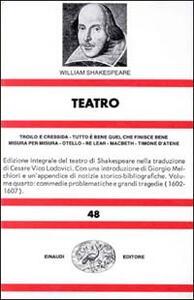 Teatro. Vol. 4: Troilo e CressidaTutto è bene quel che finisce beneMisura per misuraOtelloRe LearMacbethTimone d'atene. - William Shakespeare - copertina