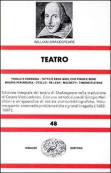 Teatro. Vol. 4: Troilo e CressidaTutto è bene quel che finisce beneMisura per misuraOtelloRe LearMacbethTimone datene..pdf