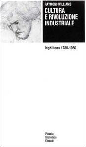 Cultura e rivoluzione industriale. Inghilterra 1780-1950 - Raymond Williams - copertina