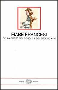 Fiabe francesi della corte del re Sole e del secolo XVIII - copertina