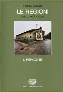 Storia d'Italia. Le regioni dall'Unità ad oggi. Vol. 1: Il Piemonte.