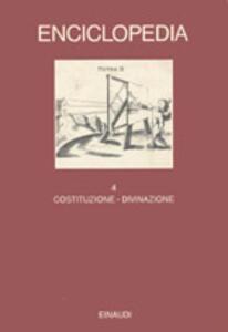 Enciclopedia Einaudi. Vol. 4: Costituzione-Divinazione.