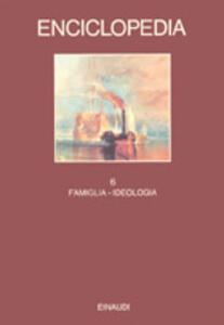 Enciclopedia Einaudi. Vol. 6: Famiglia-Ideologia.