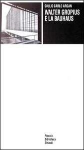 Walter Gropius e la Bauhaus - Giulio C. Argan - copertina