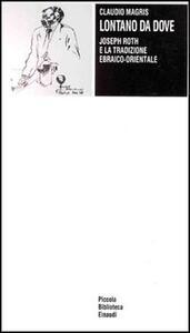 Lontano da dove. Joseph Roth e la tradizione ebraico-orientale - Claudio Magris - copertina