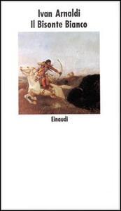 Il bisonte bianco - Ivan Arnaldi - copertina