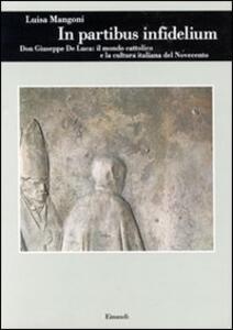 In partibus infidelium. Don Giuseppe De Luca: il mondo cattolico e la cultura italiana del Novecento - Luisa Mangoni - copertina