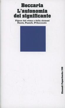 L' autonomia del significante. Figure del ritmo e della sintassi. Dante, Pascoli, D'Annunzio - Gian Luigi Beccaria - copertina