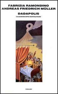 Dadapolis. Napoli al caleidoscopio - Fabrizia Ramondino,Andreas F. Müller - copertina