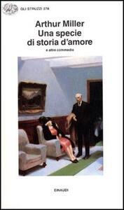Una specie di storia d'amore e altre commedie - Arthur Miller - copertina