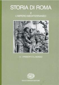 Storia di Roma. Vol. 2\2: L'Impero mediterraneo. I principi e il mondo. - copertina