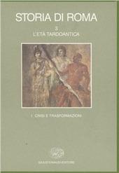 Storia di Roma. Vol. 3/1: L'Età tardoantica. Crisi e trasformazioni.