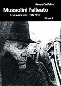 Mussolini. L'alleato (1940-1945). Vol. 2: La guerra civile (1943-1945). - Renzo De Felice - copertina