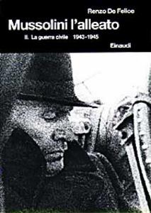 Libro Mussolini. L'alleato (1940-1945). Vol. 2: La guerra civile (1943-1945). Renzo De Felice