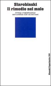 Il rimedio nel male. Critica e legittimazione dell'artificio nell'età dei lumi - Jean Starobinski - copertina