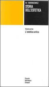 Foto Cover di Storia dell'estetica. Vol. 1: L'Estetica antica., Libro di Wladyslaw Tatarkiewicz, edito da Einaudi