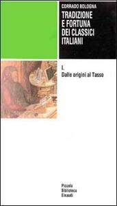 Tradizione e fortuna dei classici italiani. Vol. 1: Dalle origini al Tasso. - Corrado Bologna - copertina