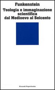 Libro Teologia e immaginazione scientifica dal Medioevo al Seicento Amos Funkenstein