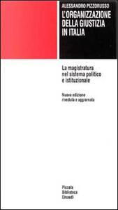L' organizzazione della giustizia in Italia. La magistratura nel sistema politico e istituzionale - Alessandro Pizzorusso - copertina