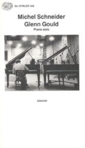 Libro Glenn Gould. Piano solo, aria e 30 variazioni Michel Schneider