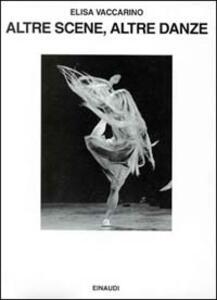 Altre scene, altre danze. Vent'anni di balletto contemporaneo - Elisa Vaccarino - copertina
