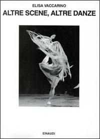 Altre scene, altre danze. Vent'anni di balletto contemporaneo - Vaccarino Elisa - wuz.it