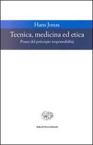 Tecnica, medicina ed etica. Passi del principio responsabilità - Hans Jonas - copertina