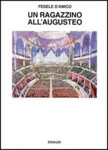 Un ragazzino all'Augusteo. Scritti musicali - Fedele D'Amico - 2