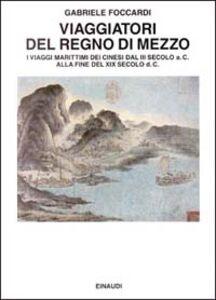 Libro Viaggiatori del regno di mezzo Gabriele Foccardi