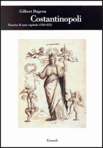 Costantinopoli. Nascita di una capitale (330-451) - Gilbert Dagron - copertina