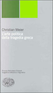 Foto Cover di L' arte politica della tragedia greca, Libro di Christian Meier, edito da Einaudi