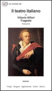 Il teatro italiano. Vol. 4\1: Tragedie. - Vittorio Alfieri - copertina