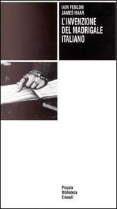 L' invenzione del madrigale italiano - Iain Fenlon,James Haar - copertina