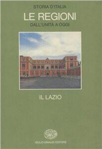 Foto Cover di Storia d'Italia. Le regioni dall'Unità ad oggi. Vol. 10: Il Lazio., Libro di  edito da Einaudi