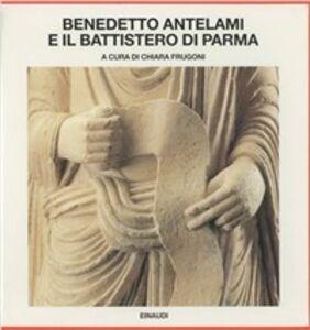 Libro Benedetto Antelami e il battistero di Parma