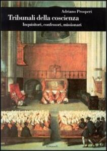 Tribunali della coscienza. Inquisitori, confessori, missionari - Adriano Prosperi - copertina