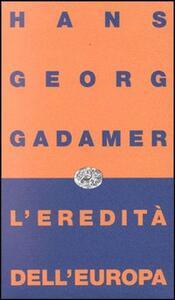 L' eredità dell'Europa - Hans Georg Gadamer - copertina