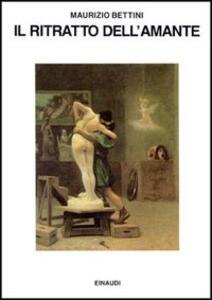 Il ritratto dell'amante - Maurizio Bettini - copertina
