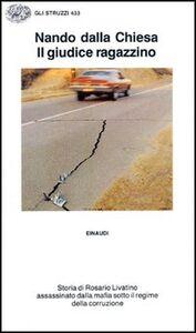 Libro Il giudice ragazzino. Storia di Rosario Livatino assassinato dalla mafia sotto il regime della corruzione Nando Dalla Chiesa