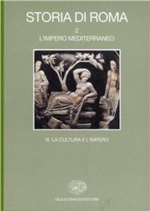 Storia di Roma. Vol. 2\3: L'Impero mediterraneo. Una cultura e l'Impero,. - copertina