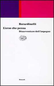 L' eroe che pensa. Disavventure dell'impegno - Alfonso Berardinelli - copertina
