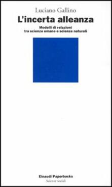 L' incerta alleanza. Modelli di relazioni tra scienze umane e scienze naturali - Luciano Gallino - copertina