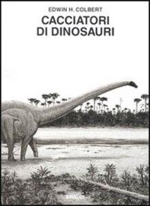 Libro Cacciatori di dinosauri Edwin H. Colbert