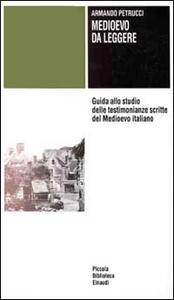 Medioevo da leggere. Guida allo studio delle testimonianze scritte del Medioevo italiano