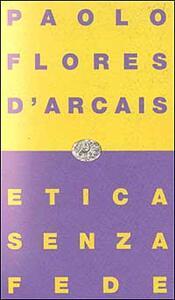 Etica senza fede - Paolo Flores D'Arcais - copertina