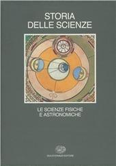 Storia delle scienze. Vol. 2: Le scienze fisiche e astronomiche.