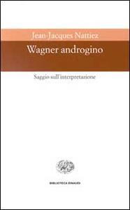 Wagner androgino. Saggio sull'interpretazione