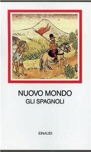 Nuovo mondo. Gli spagnoli (1493-1609) - copertina
